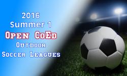 2016 Summer 1 Open CoEd Soccer Leagues